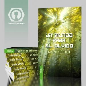Un mundo para el olvido la nueva novela biopunk de Dioni Arroyo